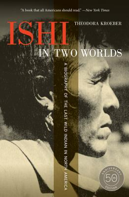Ishi in Two Worlds: A Biography of the Last Wild Indian in North America - Kroeber, Theodora, and Kroeber, Karl (Foreword by), and Gannett, Lewis (Foreword by)