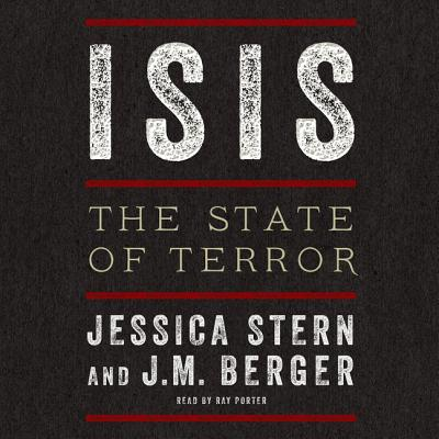 Isis: The State of Terror - Stern, Jessica, and Berger, J M, and Porter, Ray (Read by)