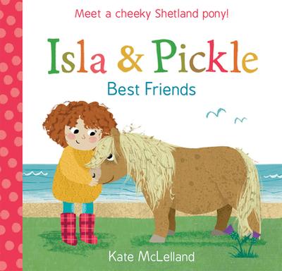 Isla and Pickle: Best Friends - McLelland, Kate