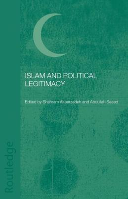 Islam and Political Legitimacy - Shahram, Akbarza