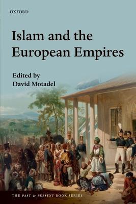 Islam and the European Empires - Motadel, David (Editor)