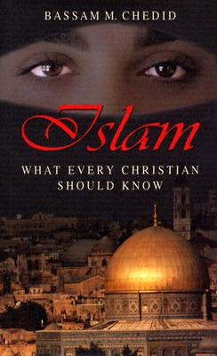 Islam: What Every Christian Should Know - Chedid, Bassam M