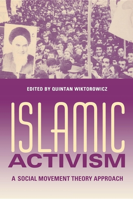 Islamic Activism: A Social Movement Theory Approach - Wiktorowicz, Quintan (Editor)