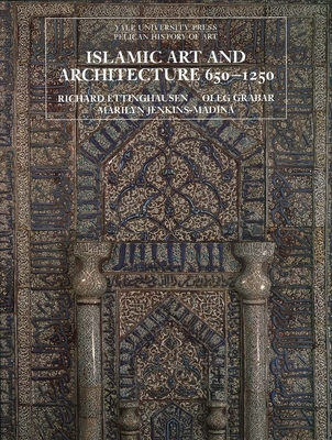 Islamic Art and Architecture 650-1250 - Ettinghausen, Richard, and Grabar, Oleg, and Jenkins-Madina, Marilyn, Dr.