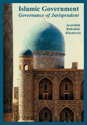"""Islamic Government: Governance of Jurisprudent"" - Khomeyni, Ayatollah Ruhollah"