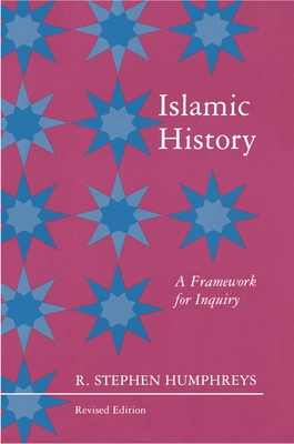 Islamic History: A Framework for Inquiry - Humphreys, R Stephen