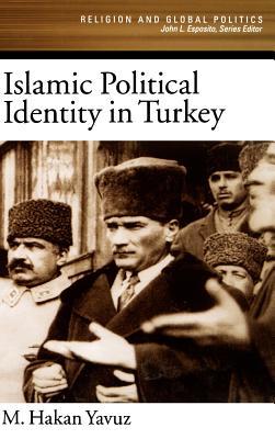 Islamic Political Identity in Turkey - Yavuz, M Hakan