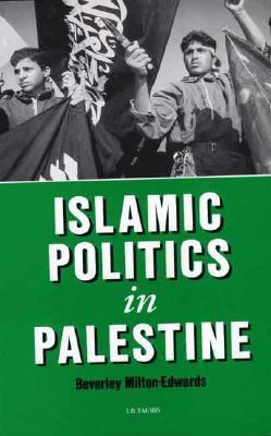 Islamic Politics in Palestine - Milton-Edwards, Beverly