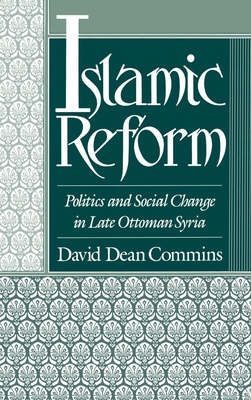 Islamic Reform: Politics and Social Change in Late Ottoman Syria - Commins, David Dean
