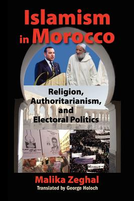 Islamism in Morocco - Zeghal, Malika, and Holoch, George, Professor (Translated by)