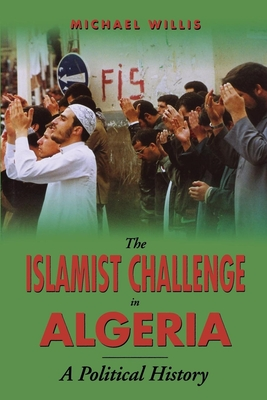 Islamist Challenge in Algeria: A Political History - Willis, Michael