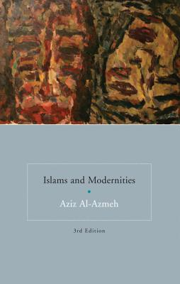 Islams and Modernities - Al-Azmeh, Aziz, Professor