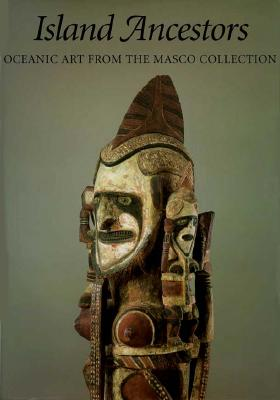 Island Ancestors: Oceania Art from the Masco Collection - Wardwell, Allen