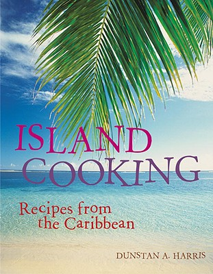 Island Cooking: Recipes from the Caribbean - Harris, Dunstan A