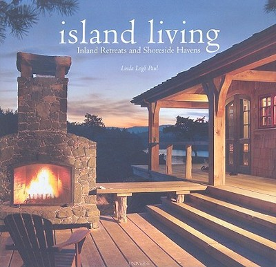 Island Living: Inland Retreats and Shoreside Havens - Paul, Linda Leigh