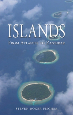 Islands: From Atlantis to Zanzibar - Fischer, Steven Roger