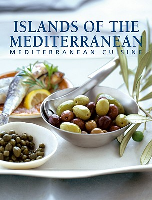 Islands of the Mediterranean: Mediterranean Cuisine - Bonnet, Elodie (Editor), and Talhouas, Nathalie (Editor), and Ripon, Fabienne (Editor)