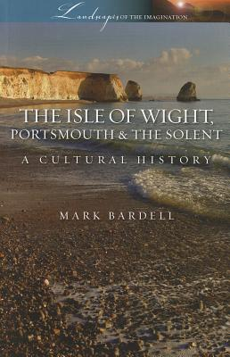 Isle of Wight, Portsmouth and the Solent: A Cultural History - Bardell, Mark