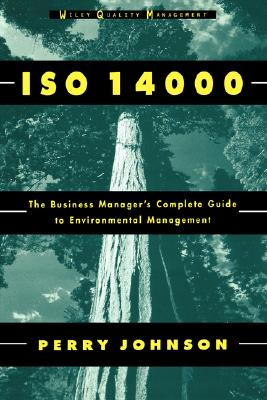 ISO 14000: The Business Manager's Complete Guide to Environmental Management - Johnson, Perry