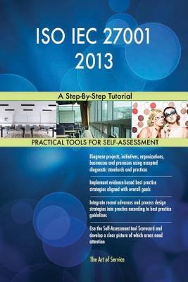 ISO Iec 27001 2013: A Step-By-Step Tutorial - Blokdyk, Gerard