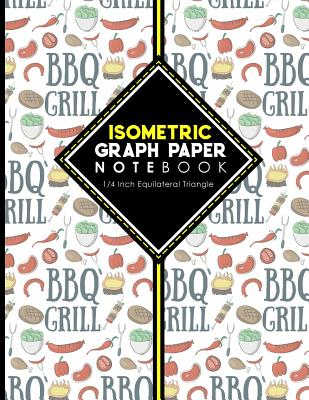 Isometric Graph Paper Notebook: 1/4 Inch Equilateral Triangle: For Journal Writing, 3D and Shapes Drawing, Mathematics Practices, Trianglepoint Embroidery, Cute BBQ Cover, 8.5 x 11, 100 pages - Publishing, Moito