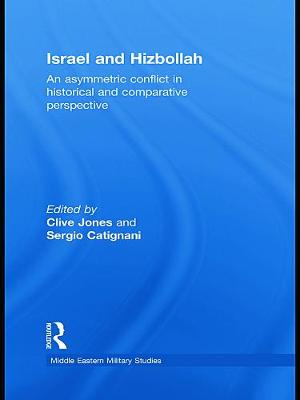 Israel and Hizbollah: An asymmetric conflict in historical and comparative perspective - Jones, Clive (Editor), and Catignani, Sergio (Editor)