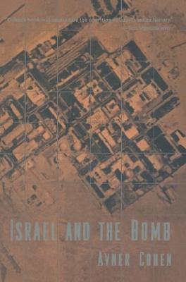 Israel and the Bomb - Cohen, Avner, Professor