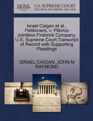 Israel Caigan et al., Petitioners, V. Plibrico Jointless Firebrick Company. U.S. Supreme Court Transcript of Record with Supporting Pleadings - Caigan, Israel, and Raymond, John M