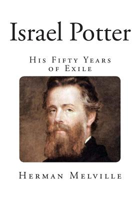 Israel Potter: His Fifty Years of Exile - Melville, Herman