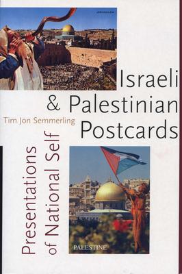 Israeli and Palestinian Postcards: Presentations of National Self - Semmerling, Tim Jon