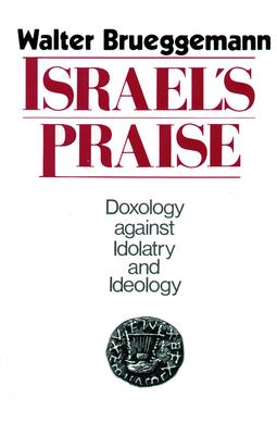 Israel's Praise - Brueggemann, Walter, Dr.