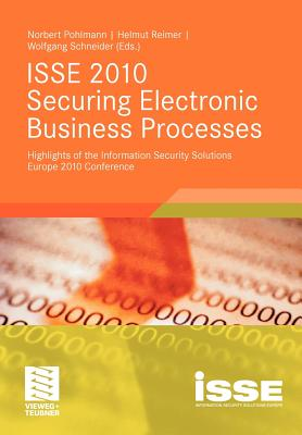 ISSE 2010 Securing Electronic Business Processes: Highlights of the Information Security Solutions Europe 2010 Conference - Pohlmann, Norbert (Editor), and Reimer, Helmut (Editor), and Schneider, Wolfgang, OBE (Editor)