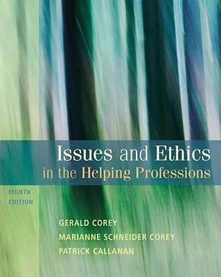 Issues and Ethics in the Helping Professions - Corey, Gerald, and Corey, Marianne Schneider, and Callanan, Patrick