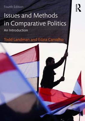 Issues and Methods in Comparative Politics: An Introduction - Landman, Todd, and Carvalho, Edzia