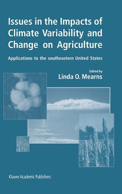 Issues in the Impacts of Climate Variability and Change on Agriculture: Applications to the Southeastern United States - Mearns, Linda O (Editor)