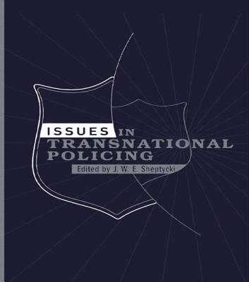 Issues in Transnational Policing - Sheptycki, James (Editor)