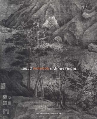 Issues of Authenticity in Chinese Painting - Smith, Judith G (Editor), and Fong, Wen C (Contributions by), and Barnhart, Richard, Professor (Contributions by)