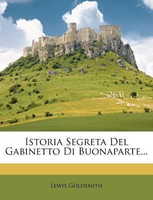 Istoria Segreta del Gabinetto Di Buonaparte... - Goldsmith, Lewis