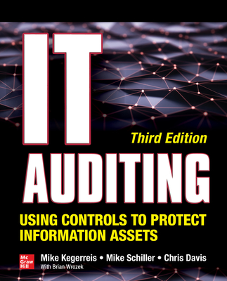 It Auditing Using Controls to Protect Information Assets, Third Edition - Kegerreis, Mike, and Schiller, Mike, and Davis, Chris