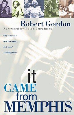 It Came from Memphis - Gordon, Robert, PhD, and Guralnick, Peter (Foreword by)