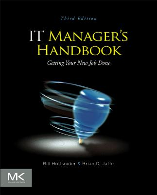 IT Manager's Handbook: Getting Your New Job Done - Holtsnider, Bill, and Jaffe, Brian D