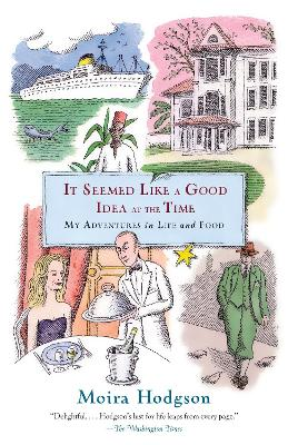 It Seemed Like a Good Idea at the Time: My Adventures in Life and Food - Hodgson, Moira
