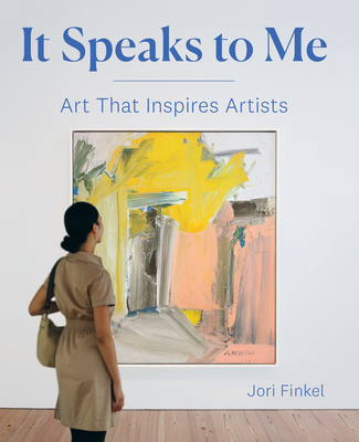 It Speaks to Me: Art That Inspires Artists - Finkel, Jori