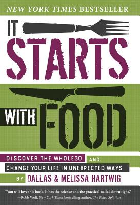 It Starts With Food - Revised Edition: Discover the Whole30 and Change Your Life in Unexpected Ways - Hartwig, Dallas, and Hartwig, Melissa