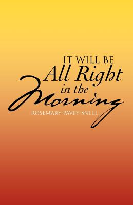 It Will Be All Right in the Morning - Pavey-Snell, Rosemary