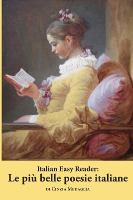 Italian Easy Reader: Le Piu Belle Poesie Italiane - Medaglia, Cinzia, and Seiffarth, Martin R (Editor)