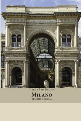 Italian Easy Reader: Milano - Medaglia, Cinzia, and Seiffarth, Martin R (Editor)