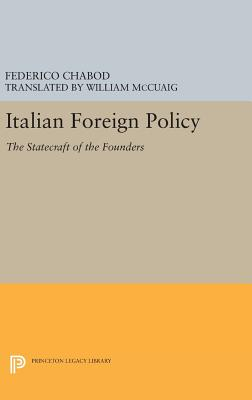 Italian Foreign Policy: The Statecraft of the Founders, 1870-1896 - Chabod, Federico, and McCuaig, William (Translated by)