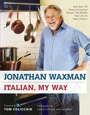 Italian, My Way: More Than 150 Simple and Inspired Recipes That Breathe New Life Into Italian Classics - Waxman, Jonathan, MD, and Colicchio, Tom (Foreword by)