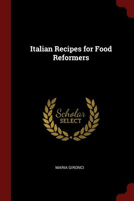 Italian Recipes for Food Reformers - Gironci, Maria